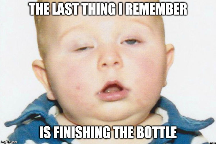 THE LAST THING I REMEMBER IS FINISHING THE BOTTLE | made w/ Imgflip meme maker