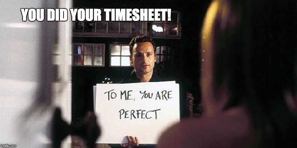 Love Actually Timesheet Reminder | YOU DID YOUR TIMESHEET! | image tagged in love actually timesheet reminder | made w/ Imgflip meme maker