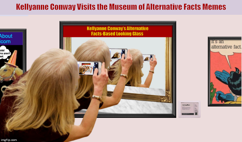 Kellyanne Conway Visits the Museum of Alternative Facts Memes | image tagged in kellyanne conway,alternative facts,donald trump,museum,funny,memes | made w/ Imgflip meme maker