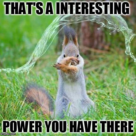 superpower | THAT'S A INTERESTING POWER YOU HAVE THERE | image tagged in superpower | made w/ Imgflip meme maker