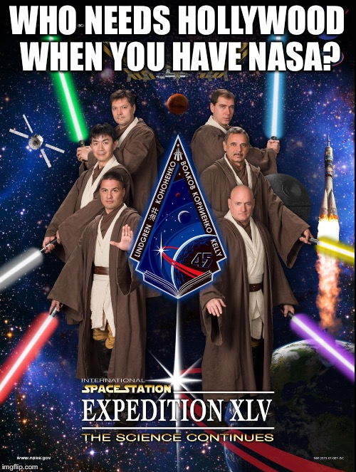 Better than the Last Jedi | WHO NEEDS HOLLYWOOD WHEN YOU HAVE NASA? | image tagged in memes,funny | made w/ Imgflip meme maker