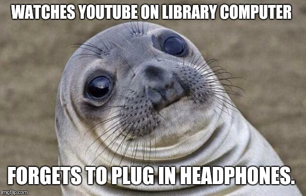 Yeah, everyone in the library heard, at full volume, one of Shane Dawson's old main channel videos. (Not a true story, BTW.) | WATCHES YOUTUBE ON LIBRARY COMPUTER FORGETS TO PLUG IN HEADPHONES. | image tagged in memes,awkward moment sealion,youtube,library,fml | made w/ Imgflip meme maker