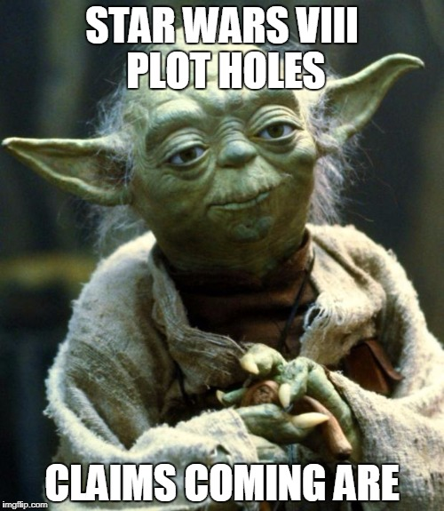 Star Wars Yoda Meme | STAR WARS VIII PLOT HOLES CLAIMS COMING ARE | image tagged in memes,star wars yoda | made w/ Imgflip meme maker