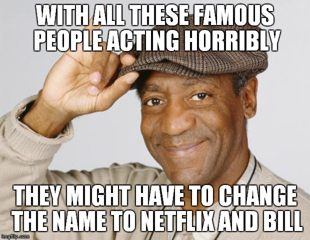 Good luck getting your chick to come over for that! | WITH ALL THESE FAMOUS PEOPLE ACTING HORRIBLY THEY MIGHT HAVE TO CHANGE THE NAME TO NETFLIX AND BILL | image tagged in netflix and chill,nope | made w/ Imgflip meme maker