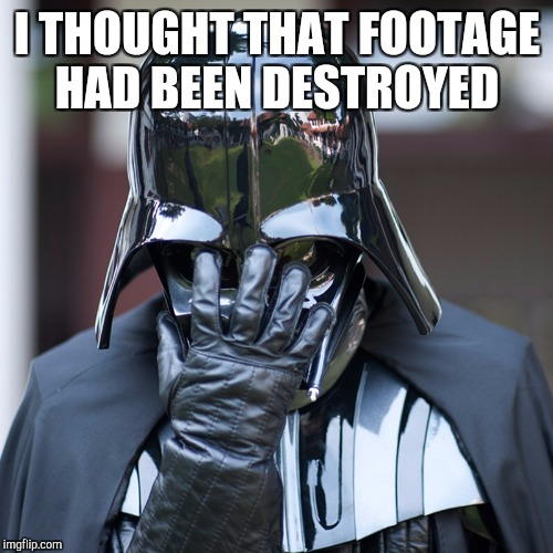 I THOUGHT THAT FOOTAGE HAD BEEN DESTROYED | made w/ Imgflip meme maker