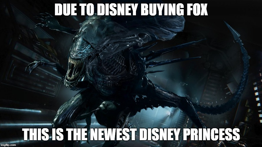 Newest Disney Princess | DUE TO DISNEY BUYING FOX THIS IS THE NEWEST DISNEY PRINCESS | image tagged in alien queen | made w/ Imgflip meme maker