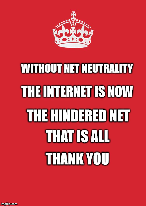 Keep Calm And Carry On Red | WITHOUT NET NEUTRALITY THANK YOU THE INTERNET IS NOW THE HINDERED NET THAT IS ALL | image tagged in memes,keep calm and carry on red | made w/ Imgflip meme maker