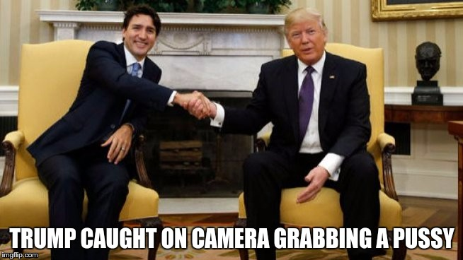 TRUMP CAUGHT ON CAMERA GRABBING A PUSSY | image tagged in trump_trudeau | made w/ Imgflip meme maker