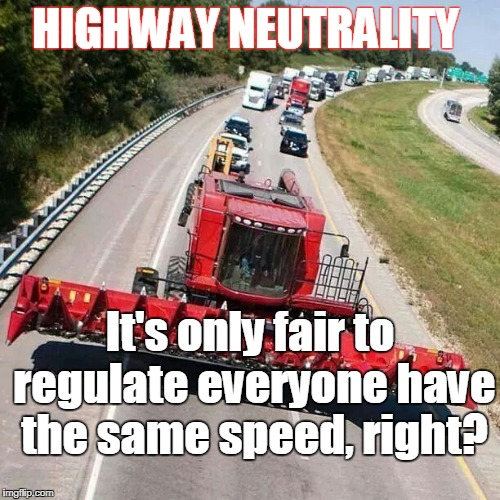 I'm from the government and I'm here to help. | HIGHWAY NEUTRALITY It's only fair to regulate everyone have the same speed, right? | image tagged in net neutrality,internet,regulation,traffic,big government,memes | made w/ Imgflip meme maker