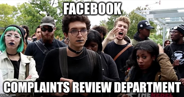 Complaints Review Dept. | FACEBOOK COMPLAINTS REVIEW DEPARTMENT | image tagged in meme,facebook,sjw,zuck | made w/ Imgflip meme maker