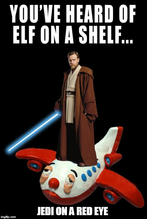 Best Elf on a Shelf rhyme ever! | JEDI ON A RED EYE | image tagged in elf on a shelf,jedi,red eye flight | made w/ Imgflip meme maker