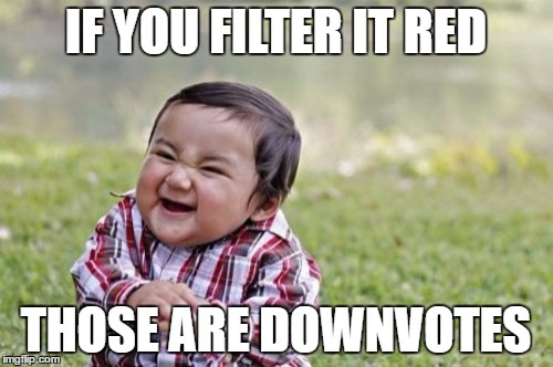 Evil Toddler Meme | IF YOU FILTER IT RED THOSE ARE DOWNVOTES | image tagged in memes,evil toddler | made w/ Imgflip meme maker
