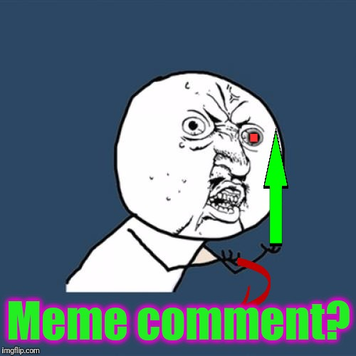 Y U No Meme | . Meme comment? | image tagged in memes,y u no | made w/ Imgflip meme maker