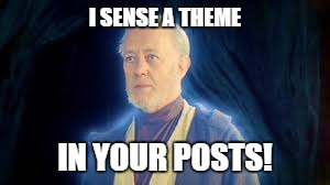 I SENSE A THEME IN YOUR POSTS! | made w/ Imgflip meme maker