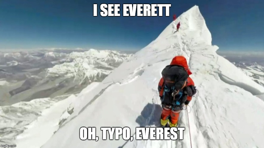 I SEE EVERETT OH, TYPO, EVEREST | made w/ Imgflip meme maker