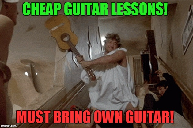 Animal House | CHEAP GUITAR LESSONS! MUST BRING OWN GUITAR! | image tagged in animal house | made w/ Imgflip meme maker