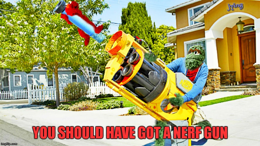 YOU SHOULD HAVE GOT A NERF GUN | made w/ Imgflip meme maker