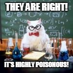 THEY ARE RIGHT! IT'S HIGHLY POISONOUS! | made w/ Imgflip meme maker