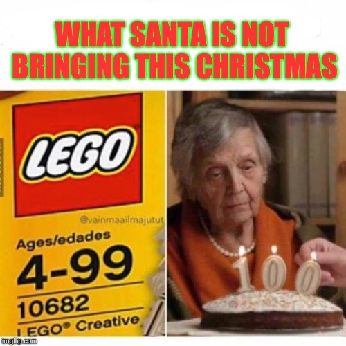 A Blue Christmas For Grandma | WHAT SANTA IS NOT BRINGING THIS CHRISTMAS | image tagged in legos,christmas,100 | made w/ Imgflip meme maker