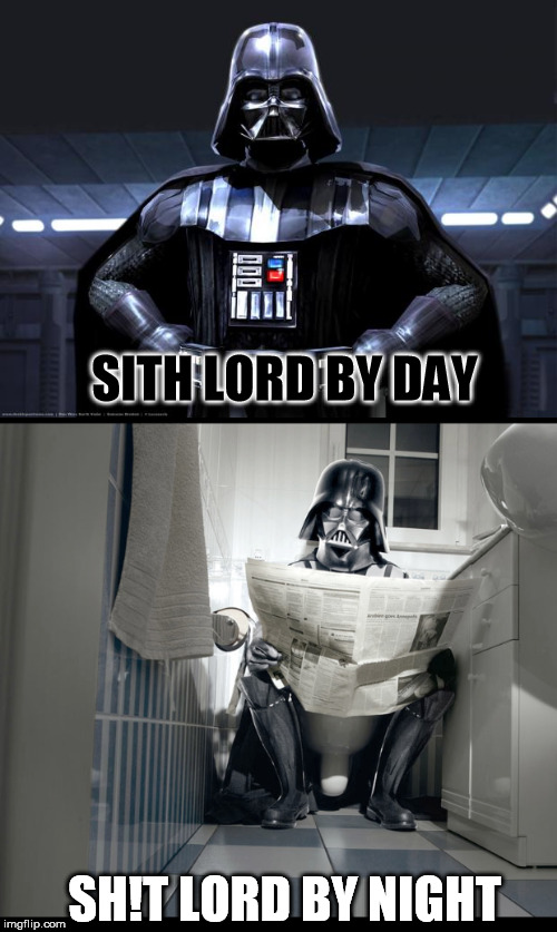 SITH LORD BY DAY SH!T LORD BY NIGHT | made w/ Imgflip meme maker