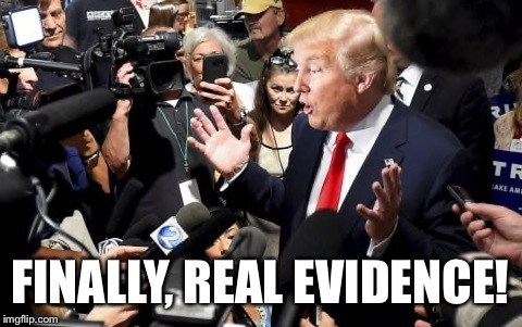 FINALLY, REAL EVIDENCE! | made w/ Imgflip meme maker