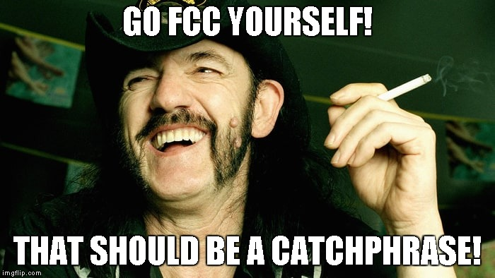 GO FCC YOURSELF! THAT SHOULD BE A CATCHPHRASE! | made w/ Imgflip meme maker