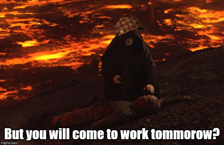 But you will come back tommorow? | But you will come to work tommorow? | image tagged in doge,star wars,starwars,scumbag,meme,funny | made w/ Imgflip meme maker