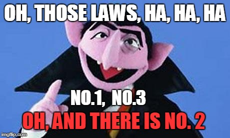 OH, THOSE LAWS, HA, HA, HA NO.1,  NO.3 OH, AND THERE IS NO. 2 | made w/ Imgflip meme maker