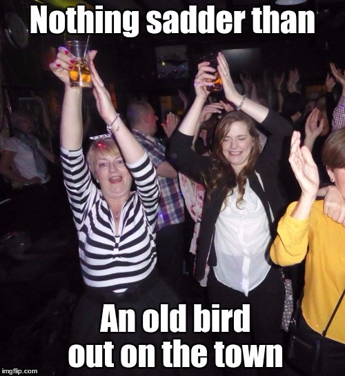 Ol' Battleaxe on the Town | image tagged in slapper,scrubber | made w/ Imgflip meme maker
