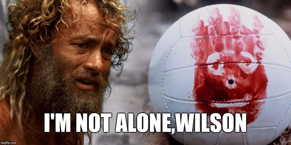 I'M NOT ALONE,WILSON | image tagged in i'm not alone wilson | made w/ Imgflip meme maker