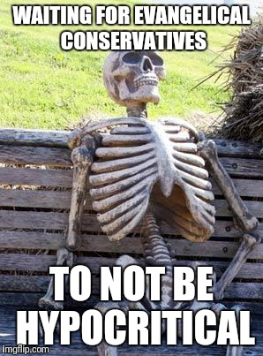 Waiting Skeleton Meme | WAITING FOR EVANGELICAL CONSERVATIVES TO NOT BE HYPOCRITICAL | image tagged in memes,waiting skeleton | made w/ Imgflip meme maker