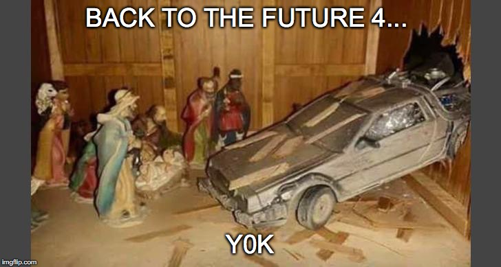 System Reboot at 87 MPH | BACK TO THE FUTURE 4... Y0K | image tagged in back to the future,nativity,y2k,y0k | made w/ Imgflip meme maker