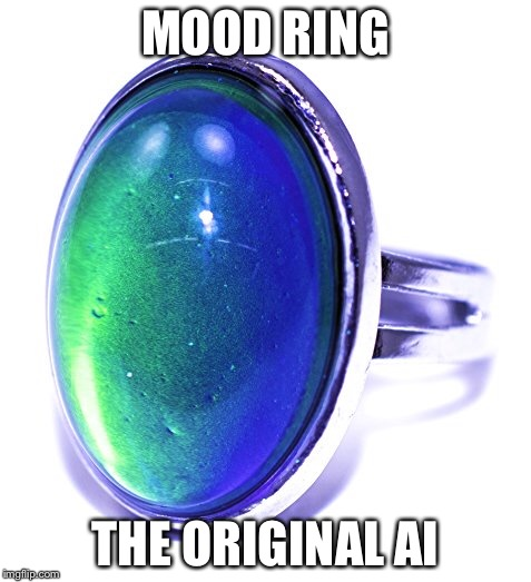 AI | MOOD RING THE ORIGINAL AI | image tagged in artificial intelligence,mood | made w/ Imgflip meme maker