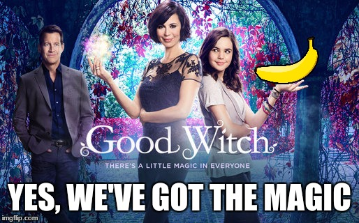 witches | YES, WE'VE GOT THE MAGIC | image tagged in banana,magic | made w/ Imgflip meme maker
