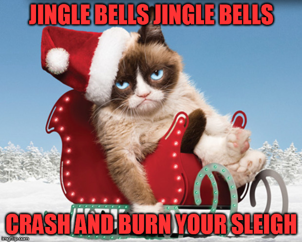 JINGLE BELLS JINGLE BELLS CRASH AND BURN YOUR SLEIGH | made w/ Imgflip meme maker
