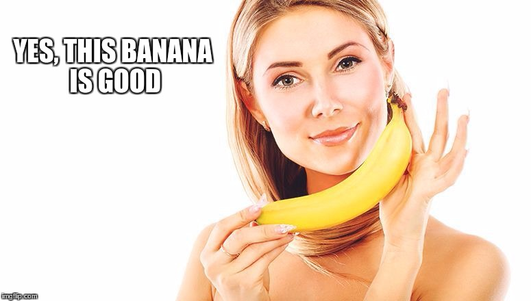 banana good | YES, THIS BANANA IS GOOD | image tagged in banana power | made w/ Imgflip meme maker