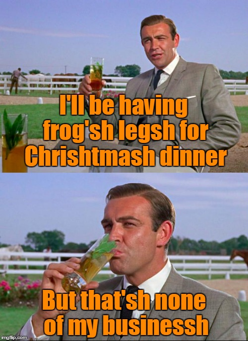 The Kermit vs Connery wars are back! An inferno390 event |  I'll be having frog'sh legsh for Chrishtmash dinner; But that'sh none of my businessh | image tagged in sean connery  kermit,memes,kermit vs connery,christmas,kermit vs connery war is back,inferno390 | made w/ Imgflip meme maker