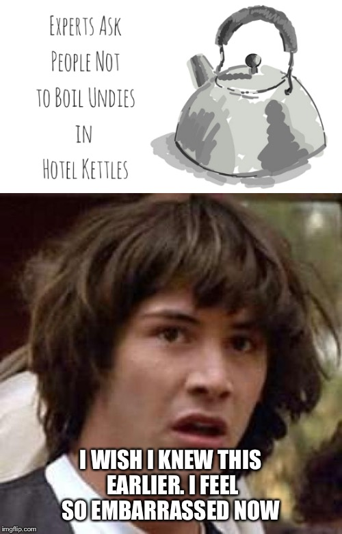 Learn something new everyday  | I WISH I KNEW THIS EARLIER. I FEEL SO EMBARRASSED NOW | image tagged in memes,conspiracy keanu,hotel,obvious | made w/ Imgflip meme maker
