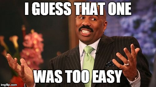 Steve Harvey Meme | I GUESS THAT ONE WAS TOO EASY | image tagged in memes,steve harvey | made w/ Imgflip meme maker