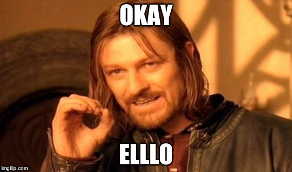 One Does Not Simply Meme | OKAY ELLLO | image tagged in memes,one does not simply | made w/ Imgflip meme maker