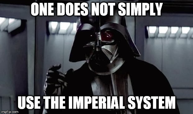 ONE DOES NOT SIMPLY USE THE IMPERIAL SYSTEM | made w/ Imgflip meme maker