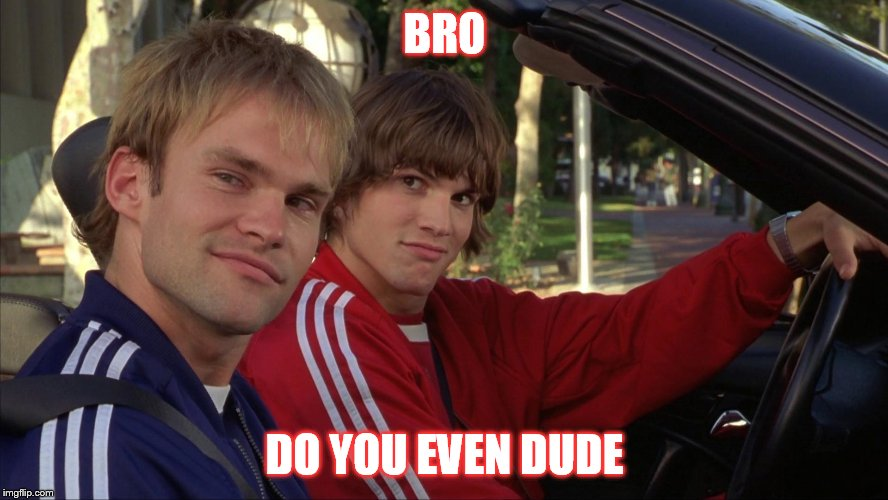 BRO DO YOU EVEN DUDE | made w/ Imgflip meme maker