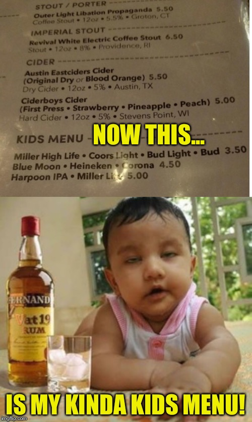 plus kids eat free on sunday's | NOW THIS... IS MY KINDA KIDS MENU! | image tagged in kids,children,drunk,drunk baby,restaurant | made w/ Imgflip meme maker