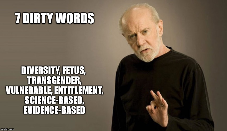 7 DIRTY WORDS DIVERSITY, FETUS, TRANSGENDER, VULNERABLE, ENTITLEMENT, SCIENCE-BASED, EVIDENCE-BASED | image tagged in seven dirty words,cdc,7dirtywords,cdcwordban,george carlin | made w/ Imgflip meme maker