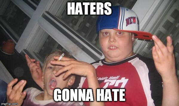 HATERS GONNA HATE | made w/ Imgflip meme maker
