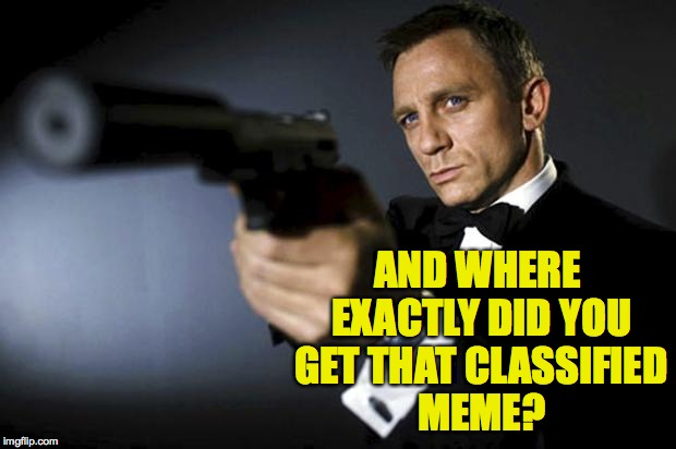 AND WHERE EXACTLY DID YOU GET THAT CLASSIFIED MEME? | made w/ Imgflip meme maker