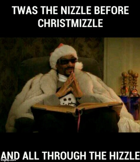 Christmas is gonna be lit! | image tagged in christmas,snoop dogg,christmizzle | made w/ Imgflip meme maker