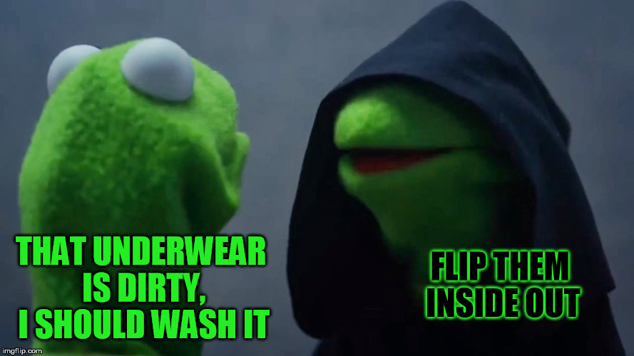 FLIP THEM INSIDE OUT THAT UNDERWEAR IS DIRTY, I SHOULD WASH IT | made w/ Imgflip meme maker