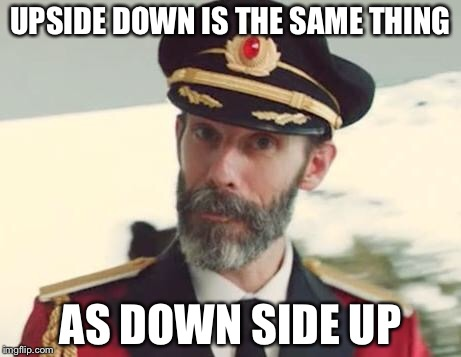 Captain Obvious | UPSIDE DOWN IS THE SAME THING AS DOWN SIDE UP | image tagged in captain obvious | made w/ Imgflip meme maker