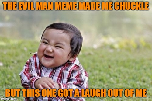 Evil Toddler Meme | THE EVIL MAN MEME MADE ME CHUCKLE BUT THIS ONE GOT A LAUGH OUT OF ME | image tagged in memes,evil toddler | made w/ Imgflip meme maker